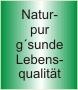 Natur pur g'sunde Lebensqualität
